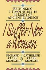 I Suffer Not a Woman: Rethinking 1 Timothy 2:11-15 in Light of Ancient-ExLibrary
