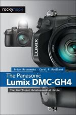 The Panasonic Lumix Dmc-Gh4: The Unofficial Quintessential Guide: By Brian Ma...