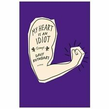 NEW - My Heart Is an Idiot: Essays by Rothbart, Davy