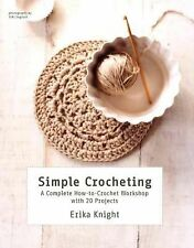 Simple Crocheting: A Complete How-to-Crochet Workshop with 20 Projects by Knigh