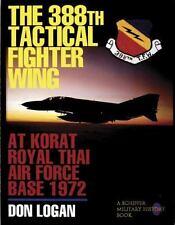 The 388th Tactical Fighter Wing at Korat Royal Thai Air Force Base 1972, , Don L