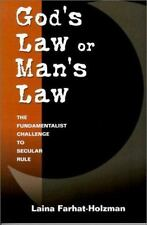 God's Law or Man's Law: The Fundamentalist Challenge to Secular Rule, Farhat-Hol