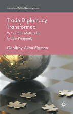 Trade Diplomacy Transformed: Why Trade Matters for Global Prosperity (Internatio