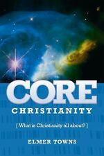Core Christianity :What Is Christianity All About? - Elmer Towns - FREE SHIPPING
