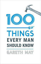 100 Things Every Man Should Know by Gareth May (Hardback)