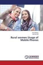 Rural Women Usage of Mobile Phones by Gill Jasmine and Maniar Avani (2014,...