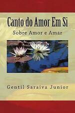 Canto Do Amor Em Si : Livro de Poemas by Gentil Junior (2013, Paperback)
