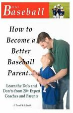 How to Become a Better Baseball Parent : Learn the Do's and Don'ts from 20+...