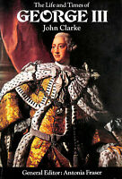 The Life And Times Of George Iii by John Clarke; Antonia Fraser [Introduction]