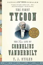 The First Tycoon: The Epic Life of Cornelius Vanderbilt by T.J. Stiles, (Paperba