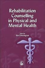 Rehabilitation Counselling in Physical and Mental Health by Kim Etherington