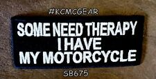 SOME NEED THEROPY I HAVE MY MOTORCYCLE Small Badge for Biker Vest Jacket Patch