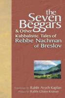 The Seven Beggars & Other Kabbalistic Tales Of Rebbe Nachman Of Breslov: By N...