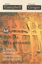 Mapping Social Relations: A Primer in Doing Institutional Ethnography: By Cam...