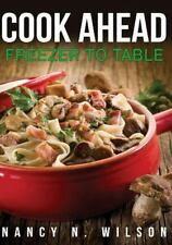 Cook Ahead : Freezer to Table by Nancy Wilson (2014, Paperback)