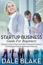 Startup Business Guide for Beginners : Manual on How to Start and Build an...