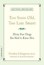 Too Soon Old, Too Late Smart : Thirty True Things You Need to Know Now by Gordon