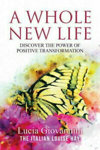 A Whole New Life: Discover the Power of Positive Transformation  #59164 U
