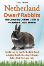 Netherland Dwarf Rabbits, the Complete Owner's Guide to Netherland Dwarf Bunnies