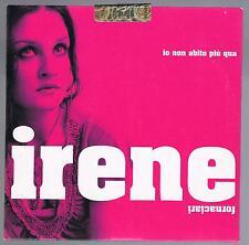 IRENE FORNACIARI IO NON ABITO PIU' QUA CD SINGOLO SINGLE  cds PROMO SIGILLATO!!!