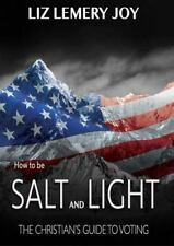 How to Be Salt and Light: The Christian's Guide to Voting, , Joy, Liz Lemery, Go