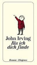 Bis ich dich finde. von John Irving - Diogenes, gebunden, HC