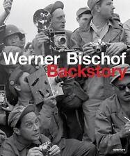 Werner Bischof Backstory: By Bischof, Marco Bischof, Marco Ritchin, Fred Bisc...
