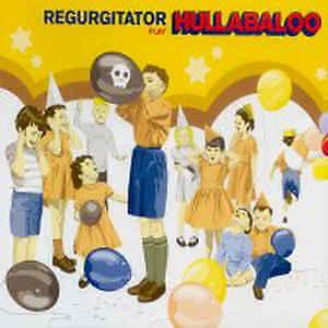 REGURGITATOR HULLABALOO     Cd 39