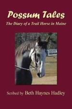 Possum Tales : The Diary of a Trail Horse in Maine by Beth Hadley (2013,.