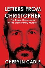 Letters from Christopher : The Tragic Confessions of the Watts Family Murders...