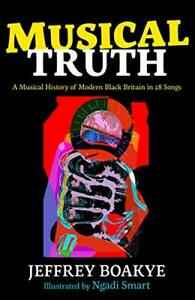 Musical Truth: A Musical History of Modern Black Britain i... by Boakye, Jeffrey