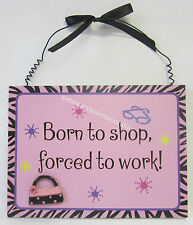 Pink Three Dimensional Hanging Plaque Wall Sign Born To Shop Forced To Work