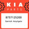 8737125200 Kia Garnish assytgate 8737125200, New Genuine OEM Part