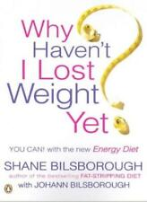 Why Haven't I Lost Weight Yet?: The Unique Energy Diet Shows You How By Shane B