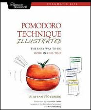 Pomodoro Technique Illustrated: The Easy Way to Do More in Less Time Pragmatic
