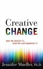 Creative Change : Why We Resist It... How We Can Embrace It by Jennifer...