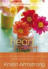 Heart of My Heart : 365 Reflections on the Magnitude and Meaning of Motherhood …