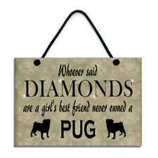 Diamonds Are A Girl's Best Friend Never Owned A Pug Gift Home Sign/Plaque 552