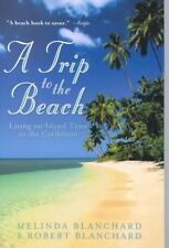 A Trip to the Beach: Living on Island Time in the Caribbean, Blanchard, Robert,