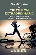 Do Mediano Ao TRIATHLON EXTRAORDINARIO : Um Guia Completo para Obter Melhores...