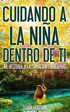 Cuidando la niña Dentro de Tí : Mi Historia a la Sanación Emocional by Olivia...