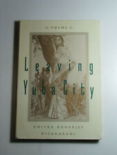 Leaving Yuba City : Poems by CHITRA BANERJEE DIVAKARUNI 1997 1st edition PB