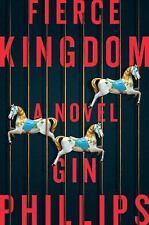 Fierce Kingdom: A Novel by Gin Phillips HARD COVER NEW