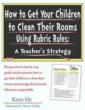 How to Get Your Children to Clean Their Rooms Using Rubric Rules : A...