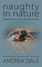 Naughty in Nature : Sizzling Stories of Sex in the Great Outdoors by Andrea...