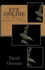Eve Online : The Ultimate Beginner's Guide by David Oconner (2013, Paperback)