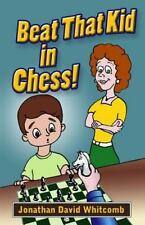 Beat That Kid in Chess : For the Early Beginner to Win Games by Jonathan...
