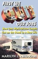 First We Quit Our Jobs : How One Work Driven Couple Got on the Road to a New...