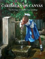 Caribbean on Canvas : The Paintings of Jonathan Guy-Gladding (JAG) by...