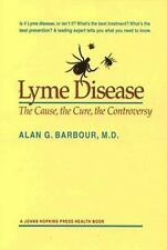 Lyme Disease : The Cause, the Cure, the Controversy by Alan G. Barbour